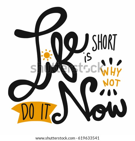 life is short why not do it now