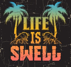 Life is swell. Quote typographical background with silhouette of palms and hand sketched illustration of waves. Placard with vintage texture. Template for card, poster, banner, print for t-shirt