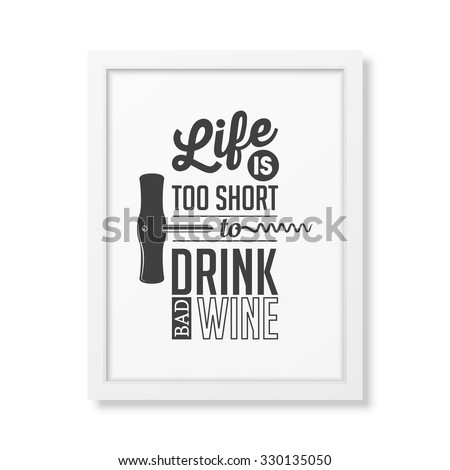 life is too short to drink bad