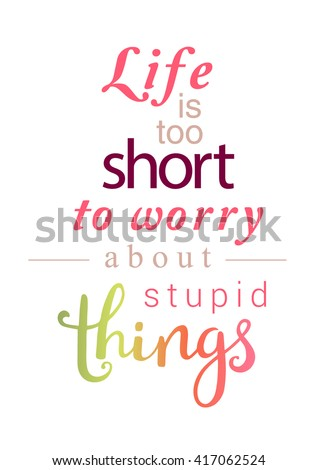life is too short too worry