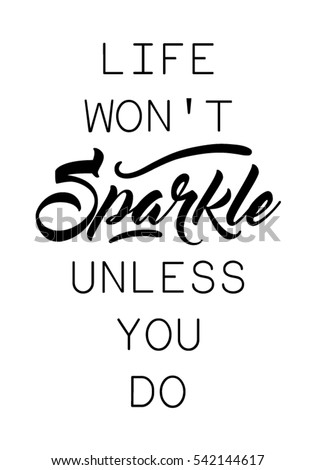 life won't sparkle unless you