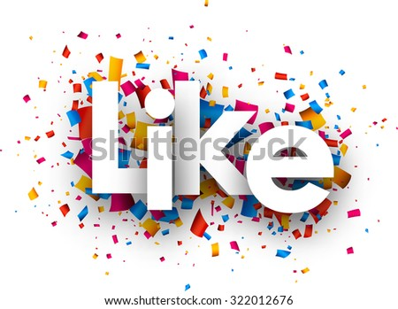 like sign with colour confetti