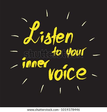 Listen to your inner voice -handwritten motivational quote. Print for inspiring poster, t-shirt, bags, logo, postcard, flyer, sticker, sweatshirt.