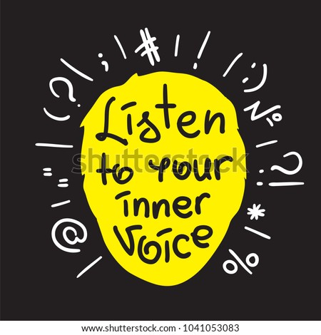 Listen to your inner voice - handwritten motivational quote. Print for inspiring poster, t-shirt, bags, logo, postcard, flyer, sticker, sweatshirt. Simple vector sign