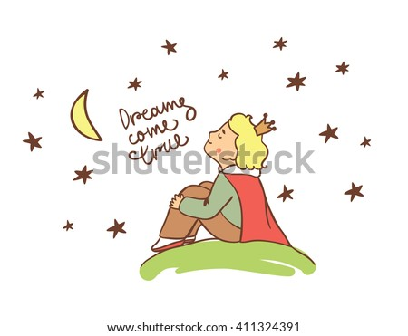 Little prince. Beautiful greeting card in vector. Dreams come true lettering