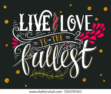 live and love to the fullest