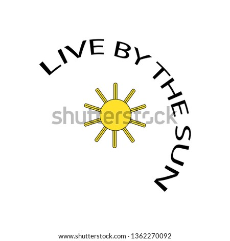 live by the sun modern fashion slogan for t-shirt and apparels tee graphic vector print .Vector illustration