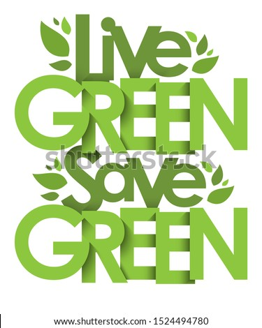 LIVE GREEN SAVE GREEN green vector typography banner with leaves