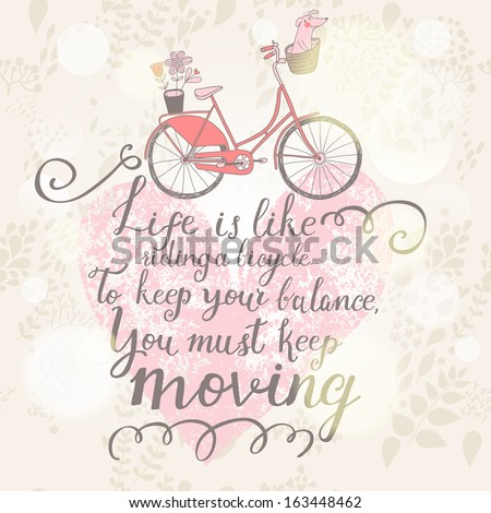 live is like riding a bicycle....