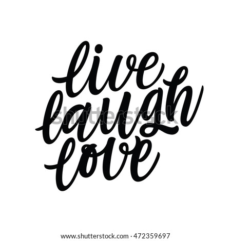 Live Laugh Love. Positive quote handwritten with brush typography. Inspirational and motivational phrase. Hand lettering and calligraphy for designs: t-shirts, poster, greeting cards, etc. Vector.