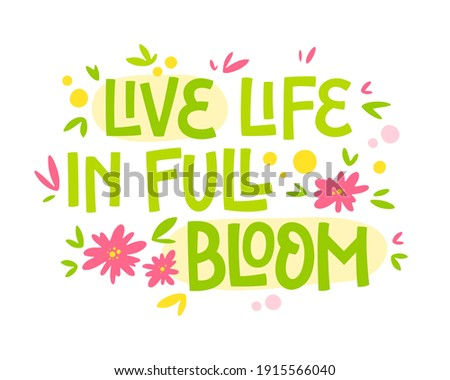 Live life in full bloom - hand drawn lettering phrase. Motivation spring and flower themes text design.  Stock photo ©