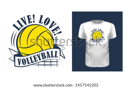 Live, love, volleyball t shirt print design. Creative phrase on short sleeve shirt. Color typography, logo on white apparel mock up. Team sport fan, sportsmen and sportswomen outfit idea
