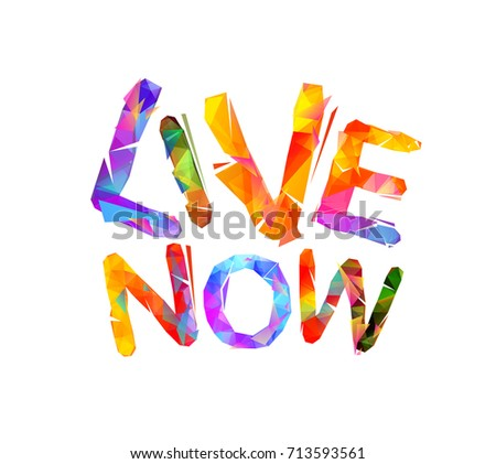 Live now. Inspirational inscription of vector triangular letters