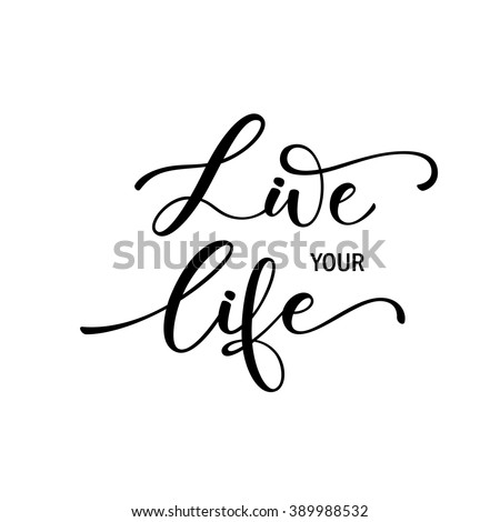 Live your life card. Hand drawn positive phrase. Ink illustration. Modern brush calligraphy. Isolated on white background.