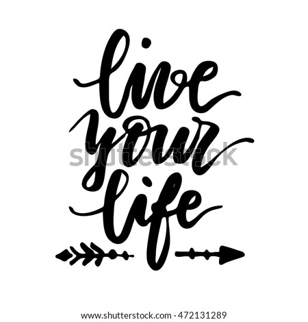 Live Your Life lettering quote. Hand drawn typography poster. Motivation.