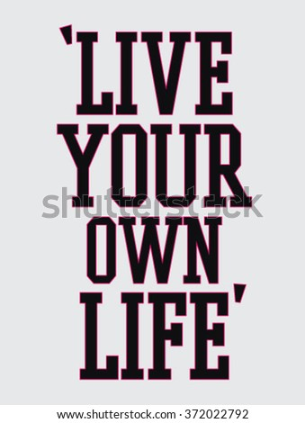 live your own life type slogan for clothing