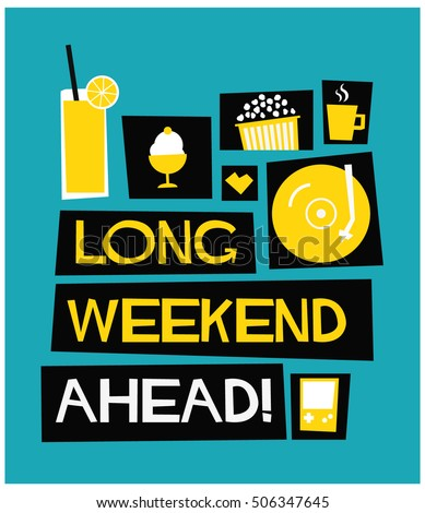 Long Weekend Ahead! (Flat Style Vector Illustration Quote Poster Design)
