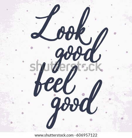 Look good, feel good. Hand lettering motivational and inspirational quote. Calligraphy brush script. Photo overlay. Typography for banner, poster or clothing design. Vector illustration.