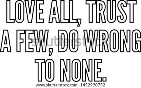 love all trust a few do wrong