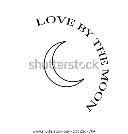 love by the moon modern fashion slogan for t-shirt and apparels tee graphic vector print .Vector