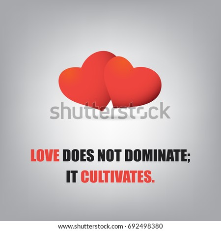love does not dominate  it