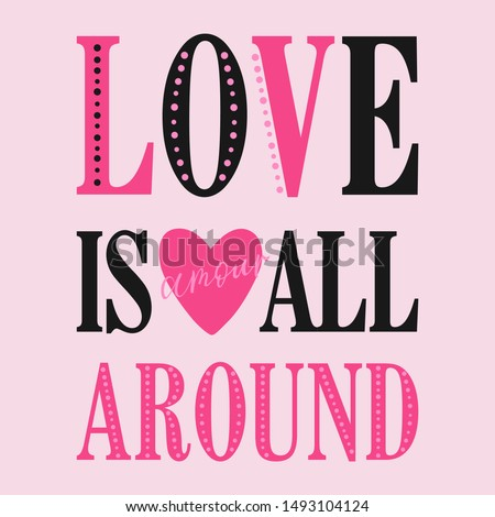 LOVE IS ALL AROUND,Graphic design print t-shirts women,vector