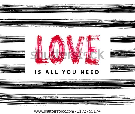 Love is all you need. Hand Lettering word. Stripe dry brush ink background Vector illustration. handwritten inspirational typographic design for print poster, cards, banner, t shirt, tee, hoodies, tag