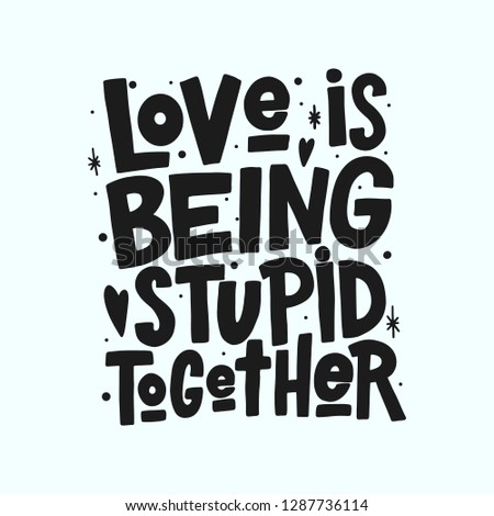 Love is being stupid together vector black lettering isolated on white background. Funny handwritten inscription for poster or greeting card. Valentine's Day typography.