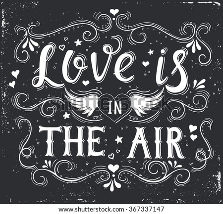 Love is in the air. Hand drawn typography poster. T shirt hand lettered calligraphic design. Inspirational vector typography.