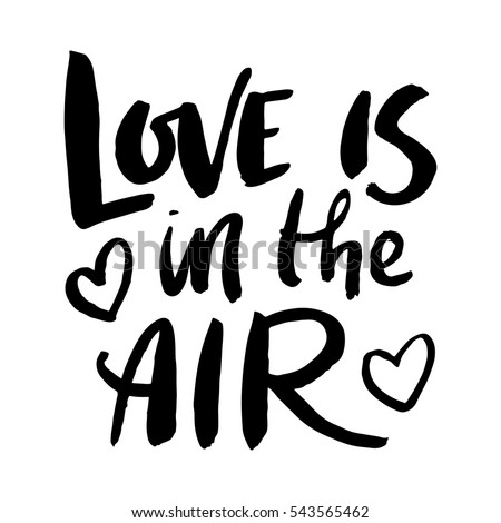 Love is in the air. Romantic quote lettering, hand drawn design. Vector template for sign, banner or poster. Modern calligraphy style.
