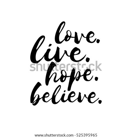 Love Live Hope Believe - Inspirational Valentines day romantic handwritten quote. Good for posters, t-shirt, prints, cards, banners. Love lettering in vector. typographic element for your design