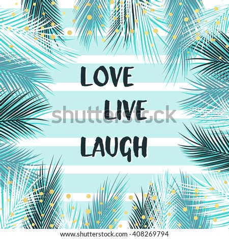 Love, live, laugh beautiful summer card with stripes, palm leaves, gold confetti. Summer tropic design template for card, menu, poster, banner, invitation, birthday, wedding, beach summer party.