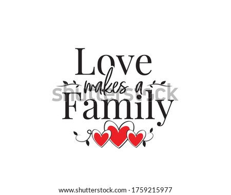 Love makes a family, vector, wording design, lettering, wall decals isolated on white background, wall artwork, poster design, family life quotes Stock foto ©