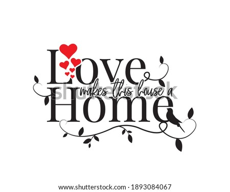 Love makes this house a home, vector. Wording design, lettering. Scandinavian minimalist poster design, wall art decor, artwork, wall decals, love quotes, greeting card design Stock foto ©