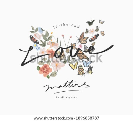 love matters slogan on colorful flowers and butterflies in butterflies shape background illustration
