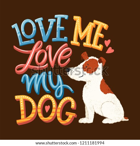 Love me love my dog - hand drawn cartoon lettering. Funny quoter for greeting cards, banners, posters, flyers. Vector illustration.