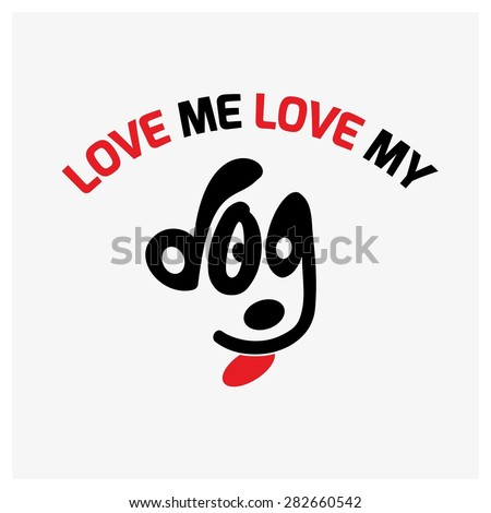 love me love my dog typography