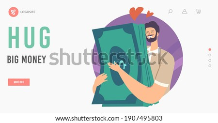 Love Money Landing Page Template. Greedy Male Character Hugging Huge Pile of Dollar Bills. Greed Wealth, and Capital, Cash and Savings Cupidity. Man Dream of Richness. Cartoon Vector Illustration Foto stock ©