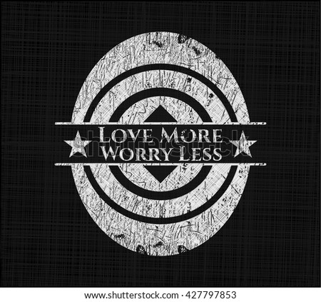 Love More Worry Less on blackboard