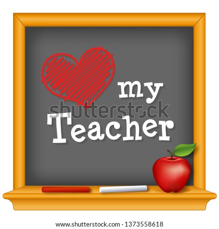 Love my Teacher, red heart on wood frame chalkboard, chalk, big red apple. Celebrate National Teacher Day, annual holiday on Tuesday of first full week of May.
