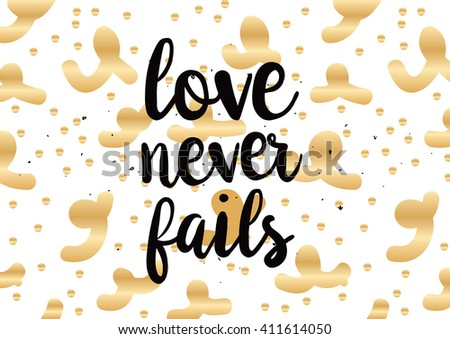 Love never fails romantic inspirational inscription. Greeting card with calligraphy. Hand drawn lettering design. Photo overlay. Typography for banner  poster or clothing design. Vector invitation.