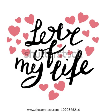Love of my life. Hand drawn lettering #1070396216