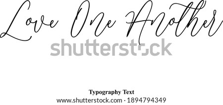Love One Another Cursive Handwritten Lettering  Black Modern Typography Text Stock foto ©