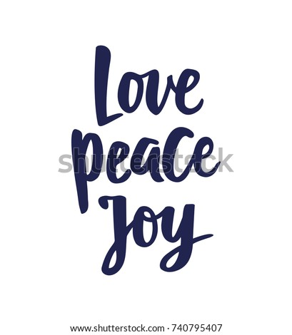 Love Peace Joy text, hand drawn brush lettering. Holiday greetings quote isolated on white. Great for Christmas and New year cards, gift tags and labels, photo overlays.
