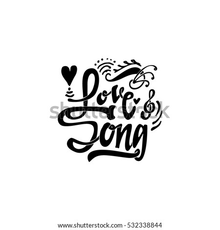 love song. Hand-lettering text . Handmade vector calligraphy for your design