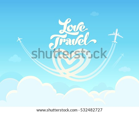 Love Travel conceptual poster. Vector illustration with light blue sky, clouds and planes leaving behind heart shaped smoke trail.