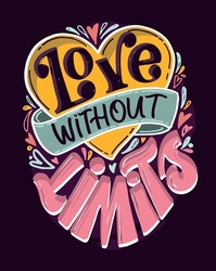 Love without limits! Hand drawn lettering quote in modern calligraphy style about lifestyle. Inspiration sllogan for print and poster design. Vector illustration