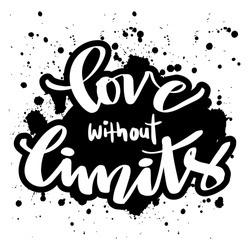 Love without limits. Hand lettering calligraphy.