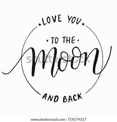love you to the moon and back.Modern calligraphy vector.