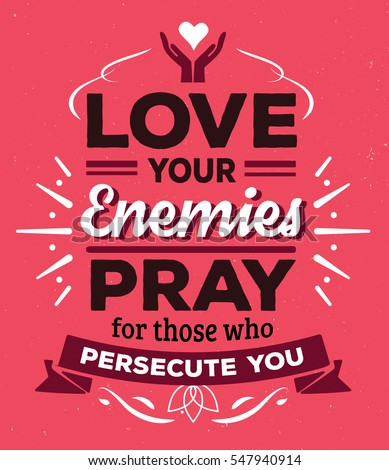 love your enemies pray for